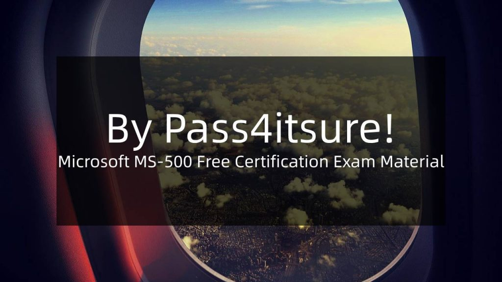 Microsoft MS-500 Free Certification Exam Material